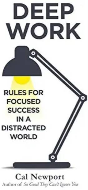 Deep Work: Rules For Focused Success In A Distracted World Paperback