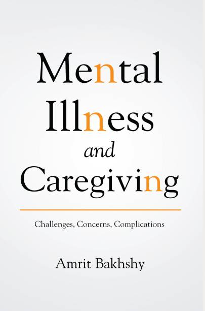 Mental Illness and Care Giving – Challenges, Concerns, and Complications