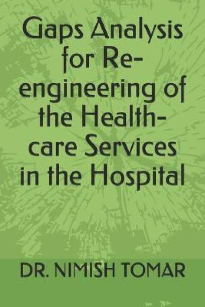 Gaps Analysis for Re-engineering of the Health-care Services in the Hospital