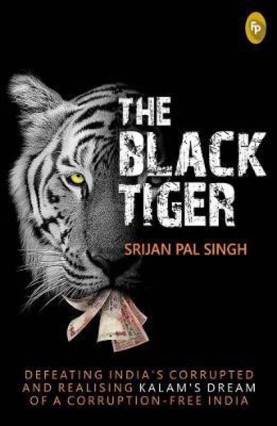 The Black Tiger - Defeating India's Corrupted and Realising Kalam's Dream of a Corruption - Free India