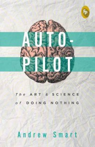 Autopilot: - The Art & Science of Doing Nothing