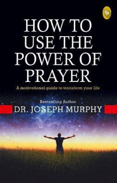 How to Use the power of Prayer - A motivational guide to transform your life
