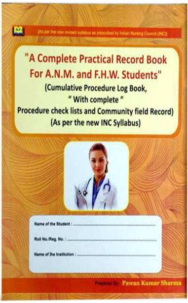 A Complete Practical Record Book For ANM And F. H. W. (Female Health Worker) By Pawan Kumar Sharm / ANM Pracical Book / Cumulative Procedure Log Book