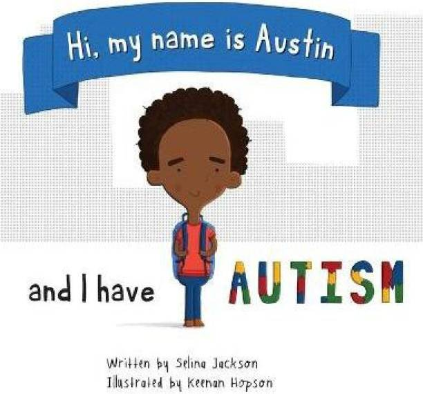 Hi, my name is Austin and I have Autism