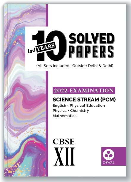 10 Last Years Solved Papers for Science (PCM) CBSE Class 12 ( 2022 Exam) - Board Solutions ( Physical Education, English, Physics, Chemistry, Maths)