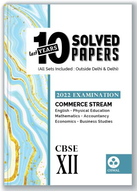 10 Last Years Solved Papers for Commerce Stream CBSE Class 12 ( 2022 Exam) - Board Solutions ( Phys ed, English, Math, Accounts, Eco, Business Std)