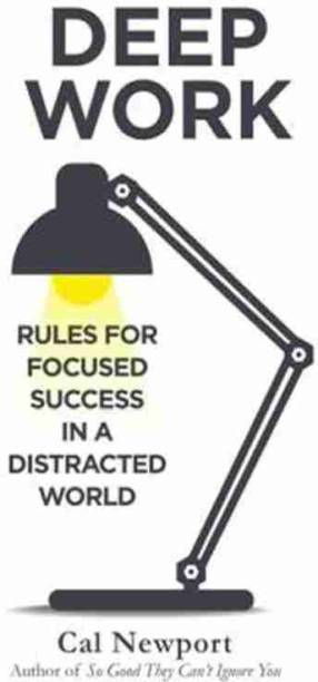 Deep Work: Rule For Focused Success In A Distracted World
