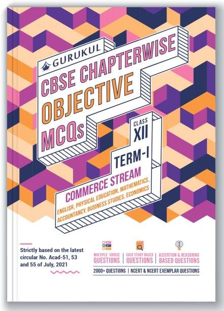 Chapterwise Objective MCQs Commerce Book for CBSE Class 12 Term I Exam : 2000+ Multiple Choice Questions - (Maths, Accts, BS, Eco, Eng, Physical Edu)