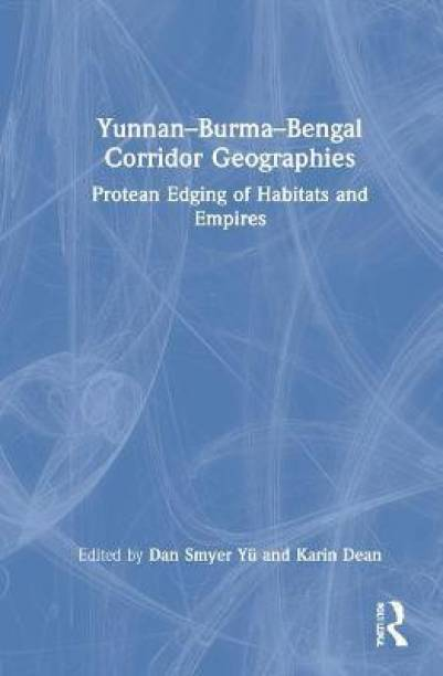 Yunnan-Burma-Bengal Corridor Geographies