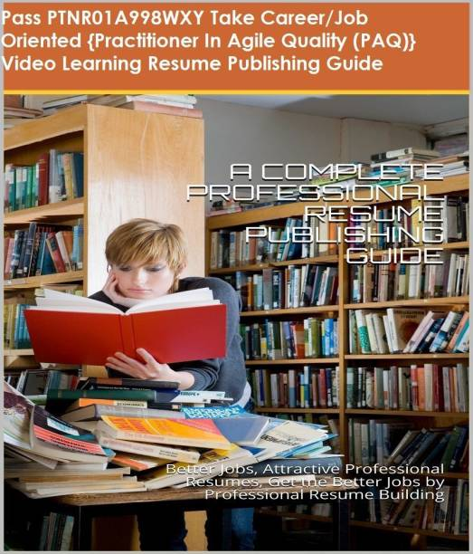 PTNR01A998WXY {Practitioner In Agile Quality (PAQ)} Video Learning Resume Publishing Guide