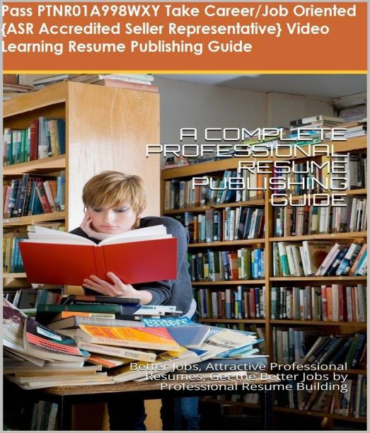PTNR01A998WXY {ASR Accredited Seller Representative} Video Learning Resume Publishing Guide