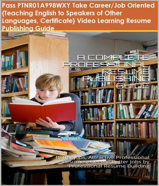 PTNR01A998WXY {Teaching English to Speakers of Other Languages, Certificate} Video Learning Resume Publishing Guide