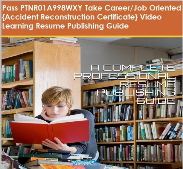 PTNR01A998WXY {Accident Reconstruction Certificate} Video Learning Resume Publishing Guide