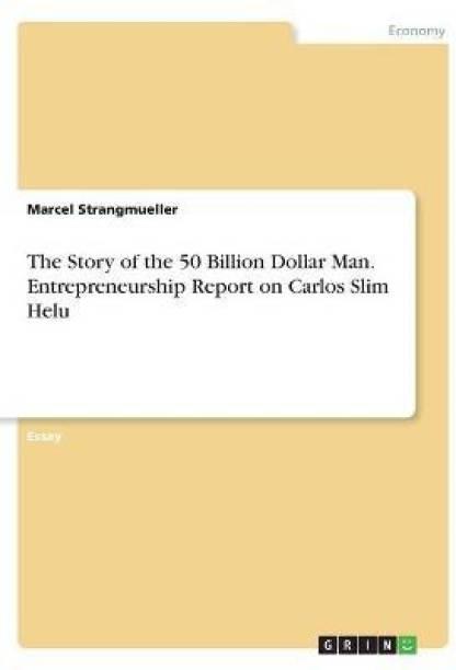 The Story of the 50 Billion Dollar Man. Entrepreneurship Report on Carlos Slim Helu