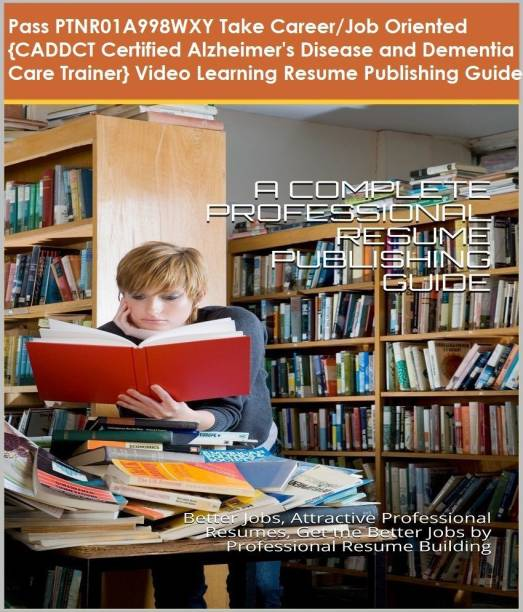 PTNR01A998WXY {CADDCT Certified Alzheimer's Disease and Dementia Care Trainer} Video Learning Resume Publishing Guide