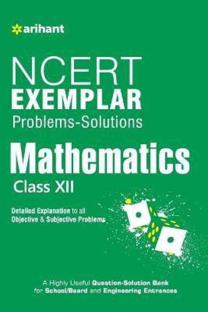 Ncert Exemplar Problems-Solutions Mathematics Class 12th - Detailed Explanation to All Objective & Subjective Problems