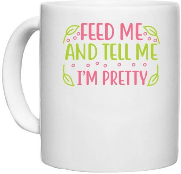UDNAG White Ceramic Coffee / Tea 'Pretty   FEED ME AND TELL ME I'M PRETTY' Perfect for Gifting [330ml] Ceramic Coffee Mug