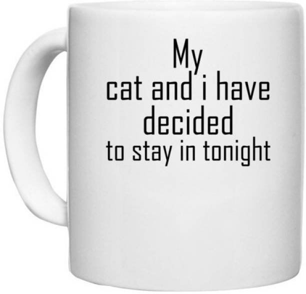 UDNAG White Ceramic Coffee / Tea 'Cat   my dog and i have decided to stay in tonight' Perfect for Gifting [330ml] Ceramic Coffee Mug