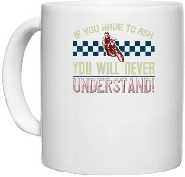 UDNAG White Ceramic Coffee / Tea 'Motorcycle   if you have to ask you will never understand!' Perfect for Gifting [330ml] Ceramic Coffee Mug