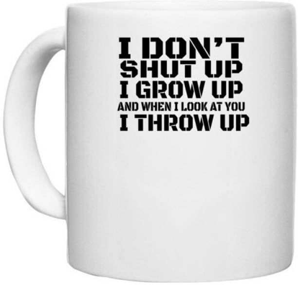 UDNAG White Ceramic Coffee / Tea 'Grow up   i don't shut up' Perfect for Gifting [330ml] Ceramic Coffee Mug