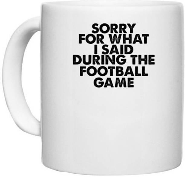 UDNAG White Ceramic Coffee / Tea 'Football   sorry for what i said' Perfect for Gifting [330ml] Ceramic Coffee Mug