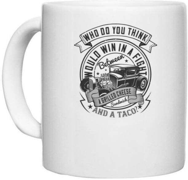 UDNAG White Ceramic Coffee / Tea 'Hot Rod Car   0 Who do you think would win in a fight between a grilled cheese and a taco' Perfect for Gifting [330ml] Ceramic Coffee Mug