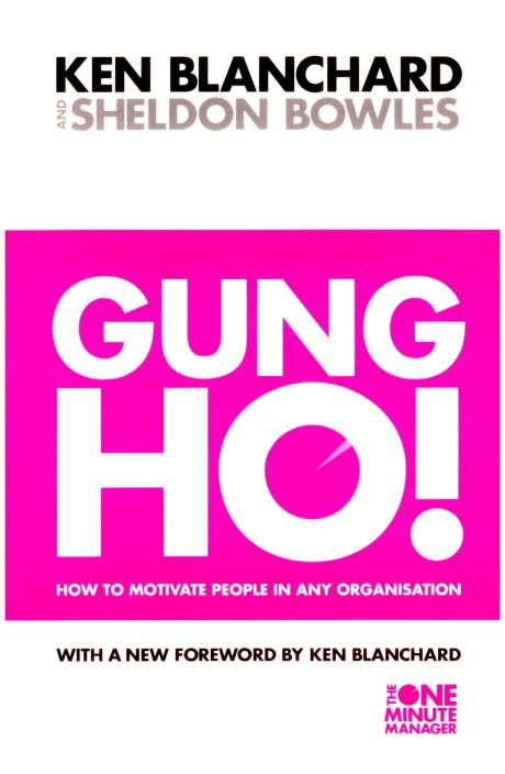 GUNG HO ! : How to Motivate People in Any Organisation