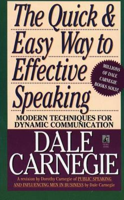 The Quick and Easy Way to Effective Speaking : Modern Techniques for Dynamic Communications