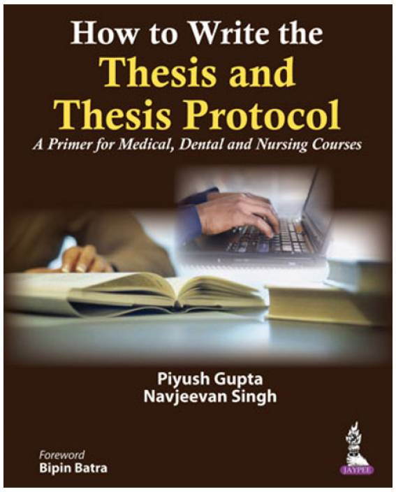 How to Write the Thesis and Thesis Protocol : A Primer for Medical, Dental and Nursing Courses 1st Edition