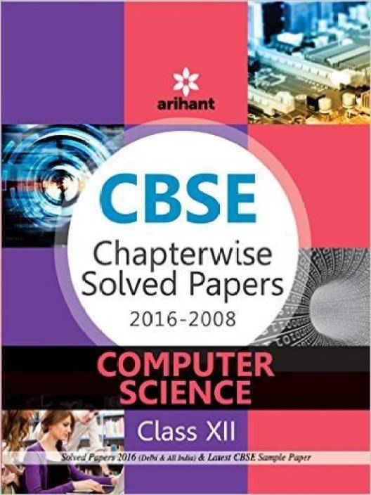 CBSE Chapterwise Solved Papers 2016-2008 COMPUTER SCIENCE Class 12th