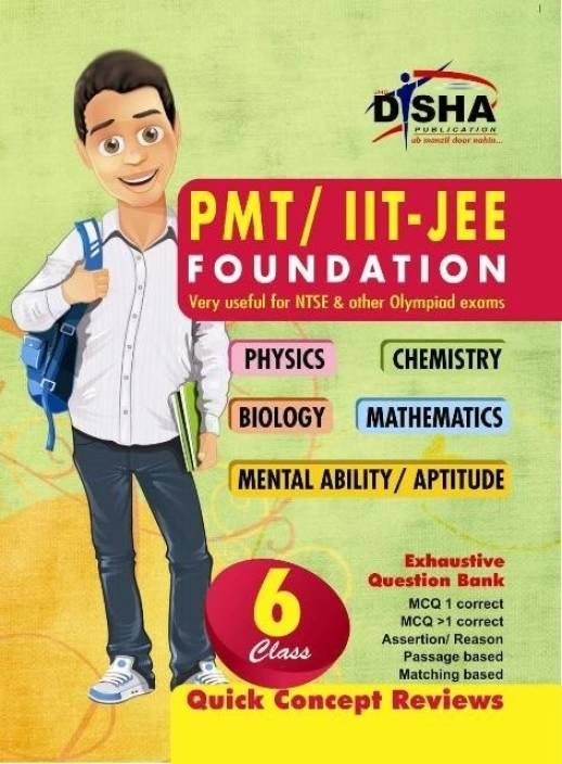 PMT / IIT - JEE Foundation Class 6 (Physics / Chemistry / Biology / Mathematics / Mental Ability / Aptitude)