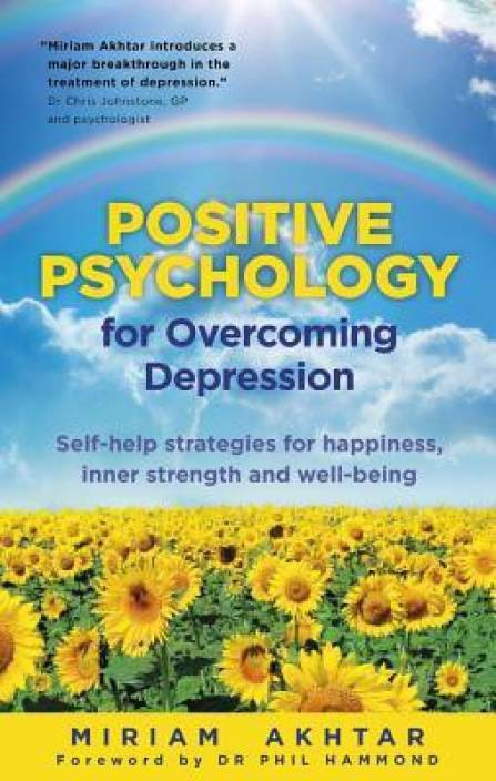 Positive Psychology for Overcoming Depression: Self-help strategies