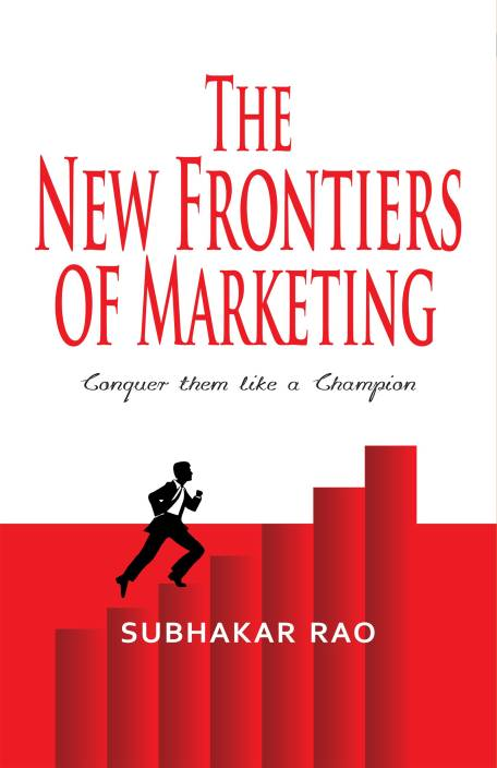 The New Frontiers of Marketing : Conquer Them Like A Champion