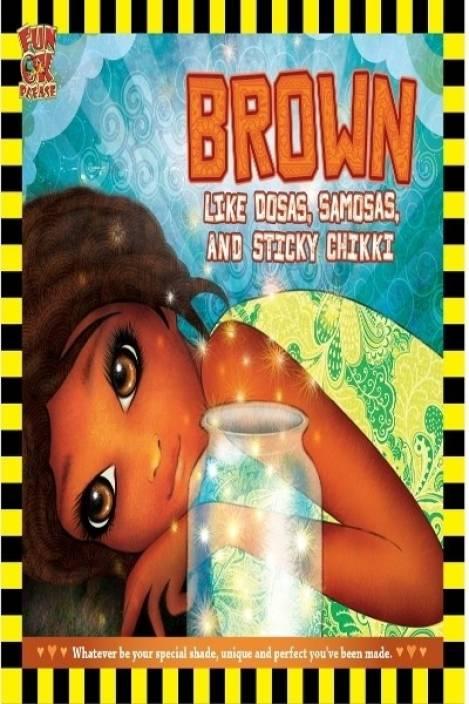 Brown Like Dosas Samosas and Sticky Chikki - Inspirational story book for Children