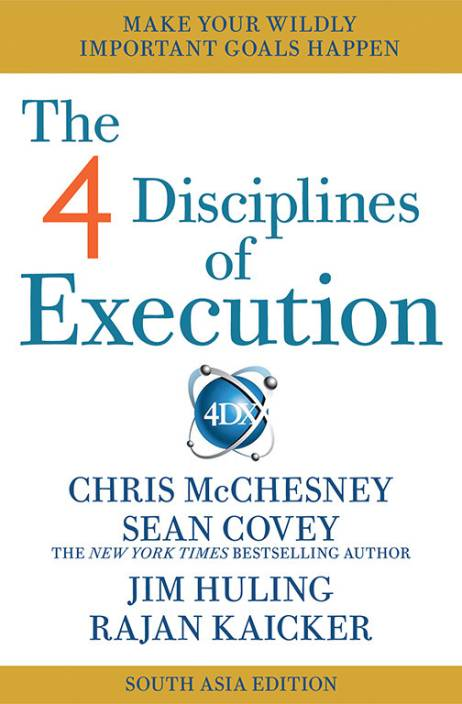 The 4 Disciplines of Execution : Make Your Wildly Important Goals Happen