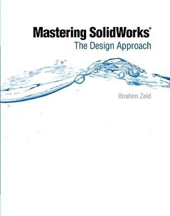 Mastering SolidWorks: The Design Approach: Buy Mastering