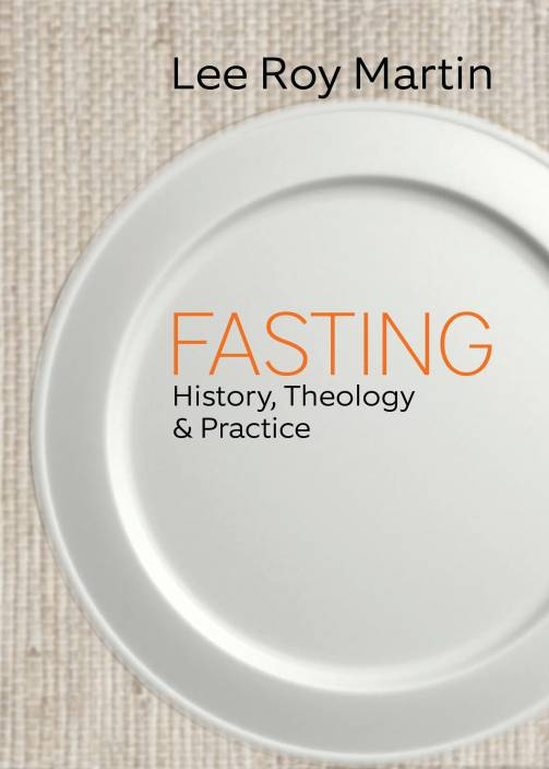 Fasting. History, Theology and Practice