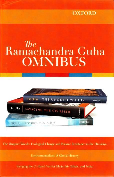 The Ramachandra Guha Omnibus: The Unquiet Woods, Environmentalism, Savaging the Civilized 1st  Edition