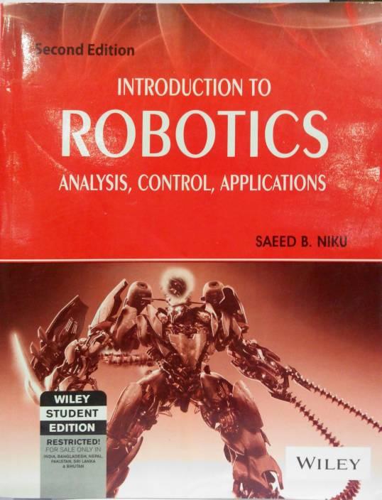 Introduction To Robotics : Analysis, Control, Applications