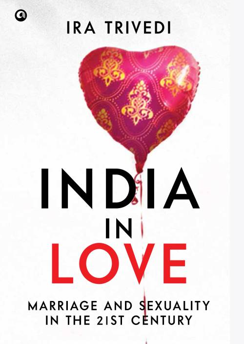 India in Love : Marriage and Sexuality in the 21st Century