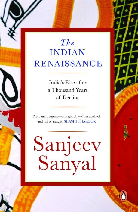 The Indian Rennaissance : India's Rise after a Thousand Years of Decline
