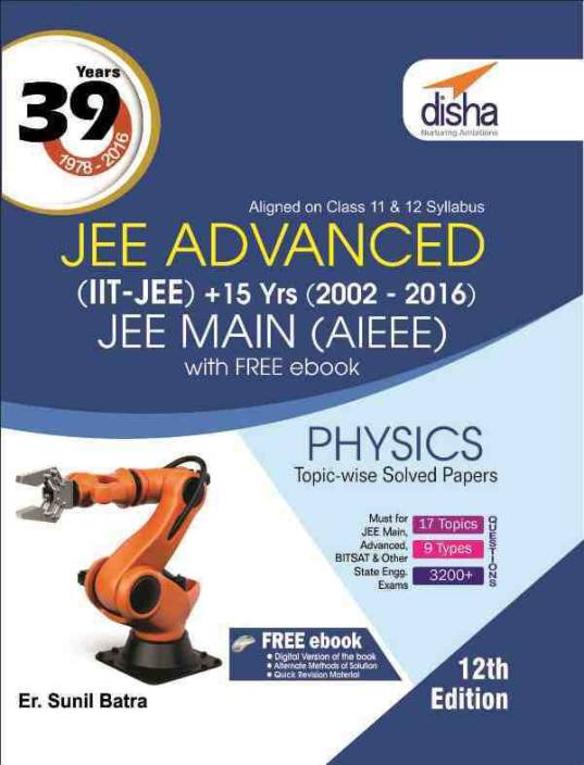 39 Years IIT-JEE Advanced + 15 yrs JEE Main Topic-wise Solved Paper Physics with Free ebook 12th Edition 12 Edition