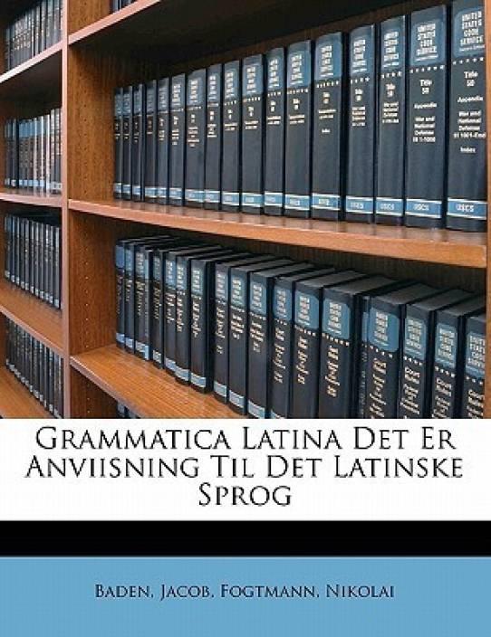 Grammatica Latina Det Er Anviisning Til Det Latinske Sprog