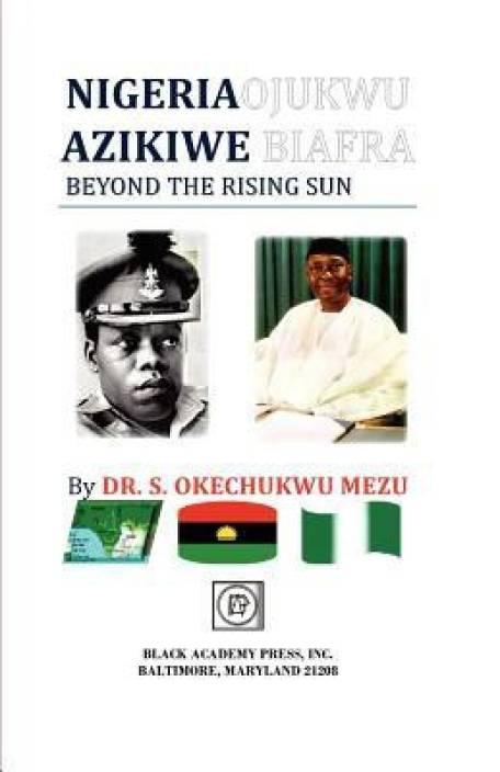 Nigeria Ojukwu Azikiwe Biafra Beyond the Rising Sun