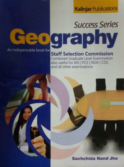 Success Series Geography: An Indispensable Book for Staff Selection Commission Combined Graduate Level Examination also Useful for IAS / PCS / NDA / CDS and all Other Examinations