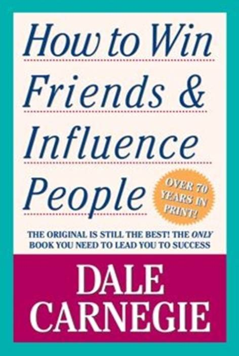 How to Win Friends and Influence People : The First and Still the Best Book of Its kind on Self-Help
