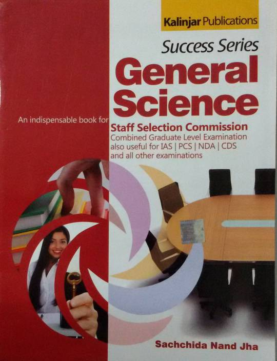 Success Series General Science: An Indispensable Book for Staff Selection Commission Combined Graduate Level Examination also Useful for IAS / PCS / NDA / CDS and all Other Examinations