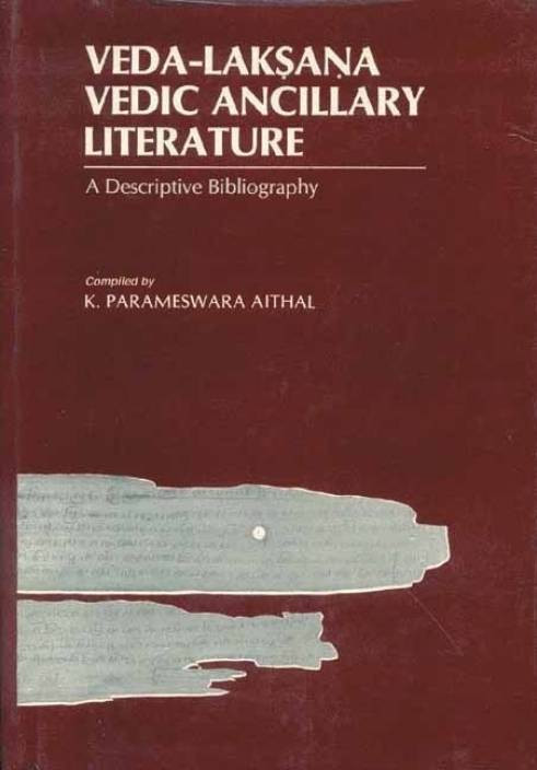 Veda-Laksana: Vedic Ancillary Literature - A Descriptive Bibliography New edition Edition