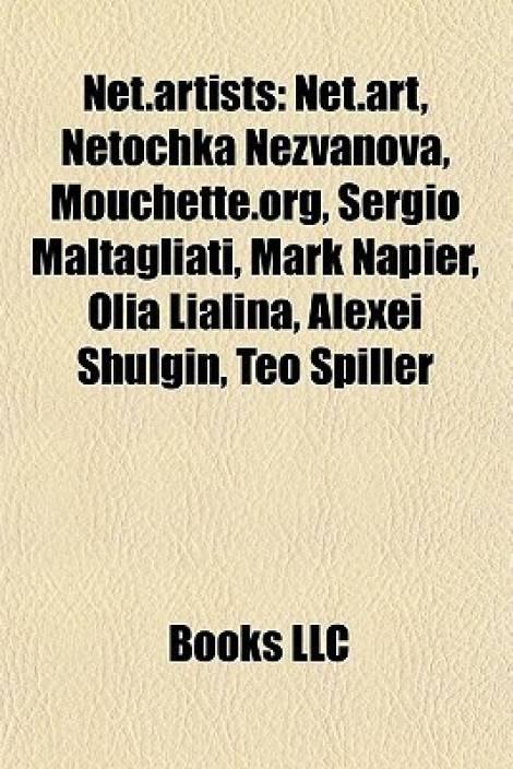 Net.Artists: Net.Art, Netochka Nezvanova, Mouchette.Org, Sergio Maltagliati, Mark Napier, Olia Lialina, Alexei Shulgin, Teo Spiller