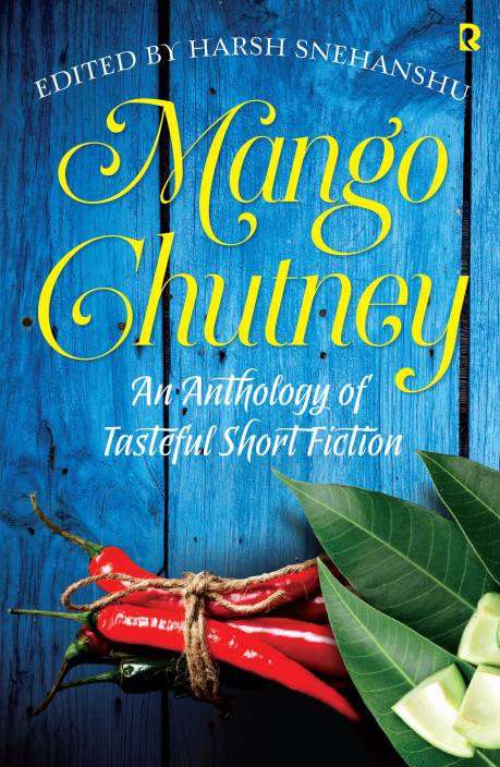 Mango Chutney : An Anthology of Tasteful Short Fiction 1st  Edition